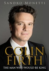 Sandro Monetti: Colin Firth: The man who would be king