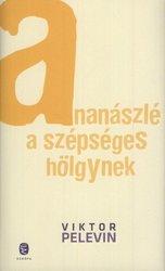 Viktor Pelevin: Ananászlé a szépséges hölgynek