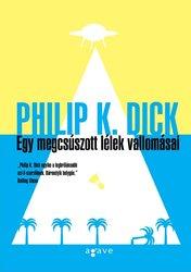 Philip K. Dick: Egy megcsúszott lélek vallomásai
