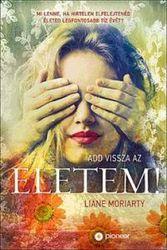 Liane Moriarty: Add vissza az életem!