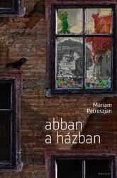 Mariam Petroszjan: Abban a házban