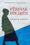 Hisham Matar: Férfiak földjén