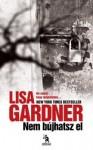 Lisa Gardner: Nem bújhatsz el