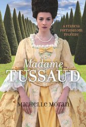 Michelle Moran: Madame Tussaud - A francia forradalom regénye