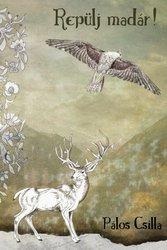 Pálos Csilla: Repülj madár!
