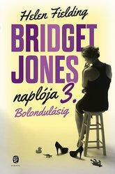Helen Fielding: Bolondulásig - Bridget Jones naplója 3.