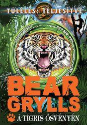 Bear Grylls: A tigris ösvényén (Túlélés teljesítve #4)