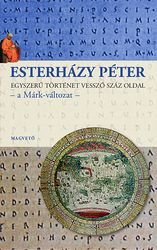 Esterházy Péter: Egyszerű történet vessző száz oldal – a Márk-változat