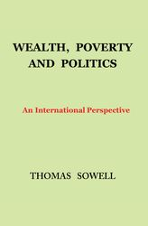Thomas Sowell: Wealth, Poverty and Politics - An International Perspective