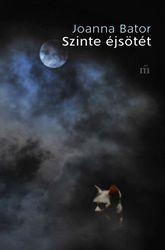 Joanna Bator: Szinte éjsötét