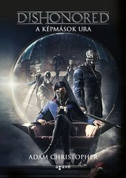 Adam Christopher: Dishonored – A képmások ura