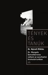 Dr. Nyiszli Miklós: Dr. Mengele boncolóorvosa voltam az auschwitzi krematóriumban
