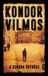 Kondor Vilmos: A korona ügynöke (Szent Korona-sorozat, 3. rész)