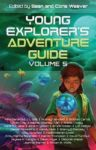 Sean and Corie Weaver (Editors): The Young Explorer's Adventure Guide, Volume 5