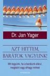 Dr. Jan Yager: Azt hittem, barátok vagyunk