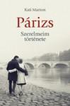 Kati Marton: Párizs - Szerelmeim története
