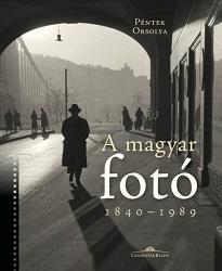 Péntek Orsolya: A magyar fotó 1840-1989